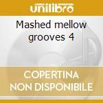 Mashed mellow grooves 4 cd musicale di Artisti Vari