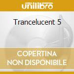 Trancelucent 5 cd musicale