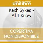 All i know cd musicale di Sykes Keith