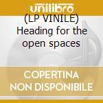 (LP VINILE) Heading for the open spaces lp vinile
