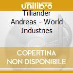 Tilliander Andreas - World Industries cd musicale di Andreas Tilliander