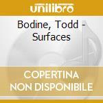 SURFACES cd musicale di BODINE TODD