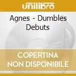 DUMBLES DEBUTS cd musicale di AGNES