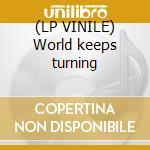 (LP VINILE) World keeps turning lp vinile
