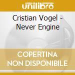 CRISTIAN VOGEL pres: NEVER ENGINE cd musicale di ARTISTI VARI