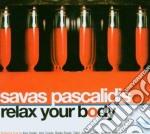 RELAX YOUR BODY BY PASCALIDIS SAVAS cd musicale di ARTISTI VARI