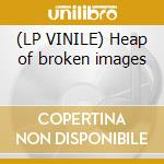 (LP VINILE) Heap of broken images lp vinile di BLUE SKY BLACK DEATH