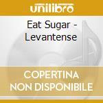Levantense! cd musicale di Sugar Eat