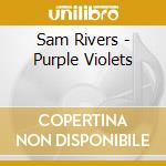 Sam Rivers - Purple Violets cd musicale di RIVERS/STREET/OSGOOD/CARROTT