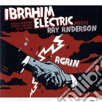 Ibrahim Electric Meets Ray Anderson - Again cd musicale di Ibrahim electric mee