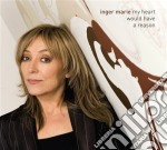 Inger Marie - My Heart Would Have A Reason cd musicale di INGER MARIE