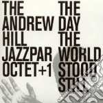 Andrew Hill Jazzparoctet +1 - The Day World Stood Still cd musicale di The andrew hill jazz