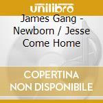 NEWBORN/JESSE COME HOME cd musicale di JAMES GANG