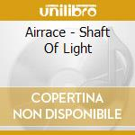 Shaft of light cd musicale di Airrace