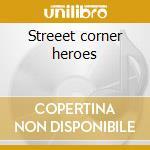 Streeet corner heroes cd musicale di Dupree Robbie