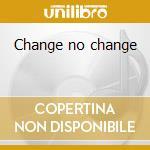 Change no change cd musicale di Easton Ellit