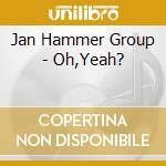 Oh yeah? cd musicale di Jan Hammer