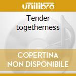 Tender togetherness cd musicale di Stanley Turrentine