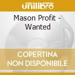 WANTED cd musicale di MASON PROFFIT