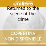 Returned to the scene of the crime cd musicale di Band Rossington