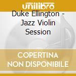 JAZZ VIOLIN SESSION cd musicale di DUKE ELLINGTON