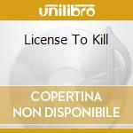 LICENSE TO KILL cd musicale di MALICE