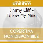 Follow my mind cd musicale di Jimmy Cliff