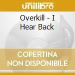 I hear back cd musicale di Overkill