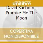 Promise me the moon cd musicale di David Sanborn