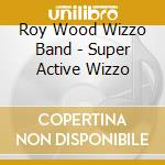 Super active wizzo cd musicale di Roy wood wizzo band