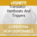 Translator - Hertbeats And Triggers cd musicale di Translator