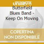 KEEP ON MOVING cd musicale di BUTTERFIELD BLUES BAND