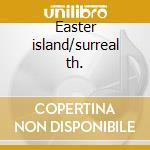 Easter island/surreal th. cd musicale di Kris Kristofferson