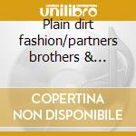 Plain dirt fashion/partners brothers & friends cd musicale di Nitty gritty dirt band the