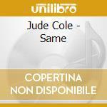 Same cd musicale di Cole Jude