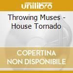 House tornado cd musicale di Muses Throwing