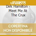 Meet me at the crux cd musicale di Dirk Hamilton