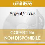 Argent/circus cd musicale di Argent
