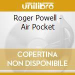 Air pocket cd musicale di Powell Roger