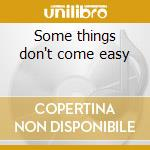 Some things don't come easy cd musicale di England dan & john ford
