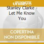LET ME KNOW YOU cd musicale di STANLEY CLARKE