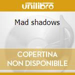 Mad shadows cd musicale di Mott the hoople