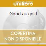 Good as gold cd musicale di Red Rockers