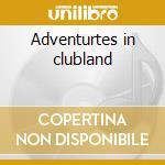 Adventurtes in clubland cd musicale di Romance Modern