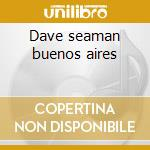 Dave seaman buenos aires cd musicale