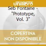 Seb fontaine prototype 3 cd musicale di Globalunderground