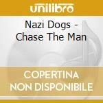 CD - NAZI DOGS - chase the man cd musicale di Dogs Nazi
