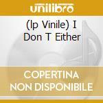 (LP VINILE) I DON T EITHER lp vinile di BEIGE