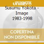 Susumu Yokota - Image 1983-1998 cd musicale di Yokota Susumu