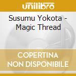 MAGIC THREAD cd musicale di Susumu Yokota